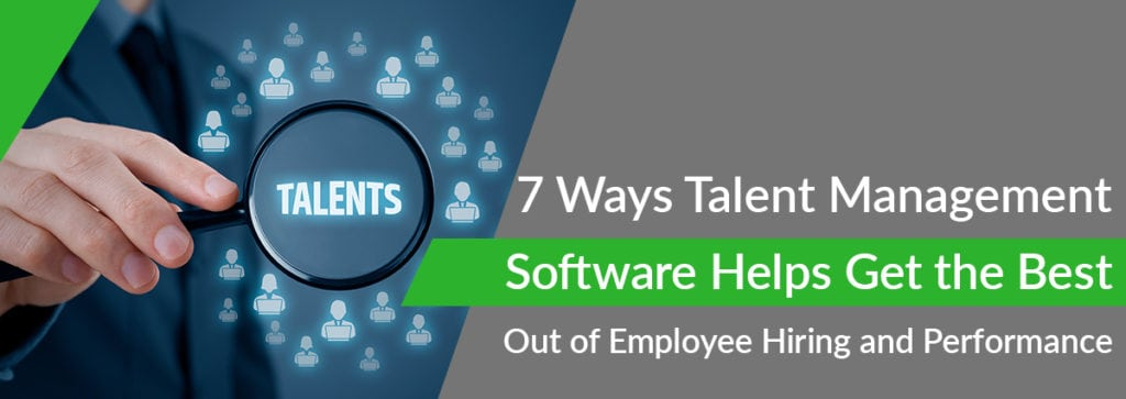 7 Ways Talent Management Software Helps Get the Best Out of Employee Hiring and Performance