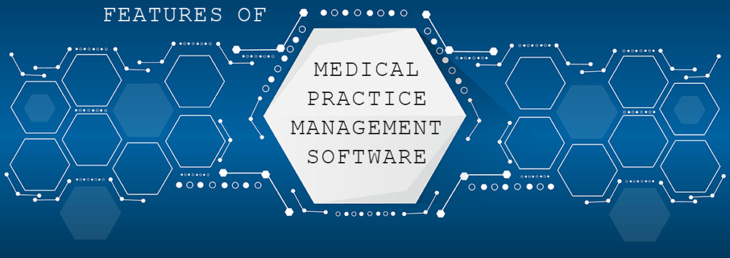 Medical Practice Management Software Features and Requirements