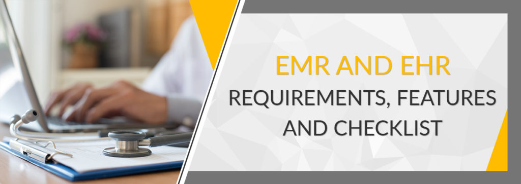 EMR and EHR Requirements, Features and Checklist