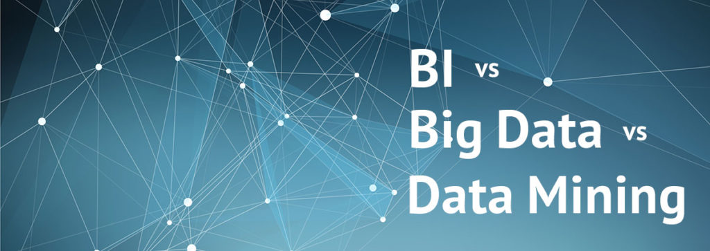 BI vs. Big Data vs. Data Mining