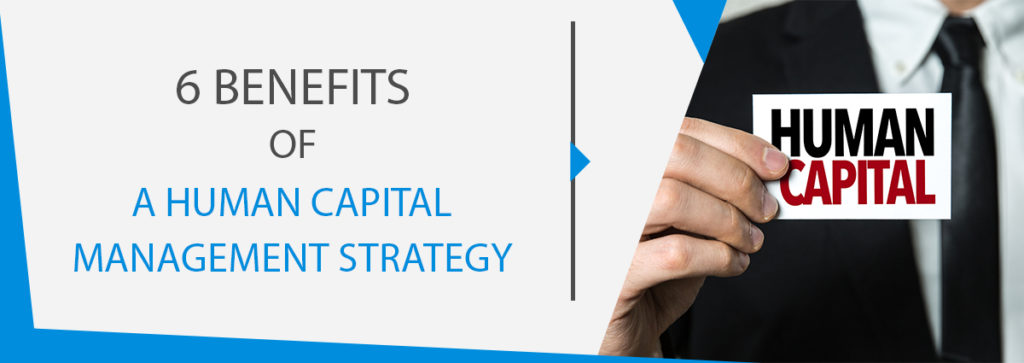 6 Benefits of a Successful Human Capital Management Strategy