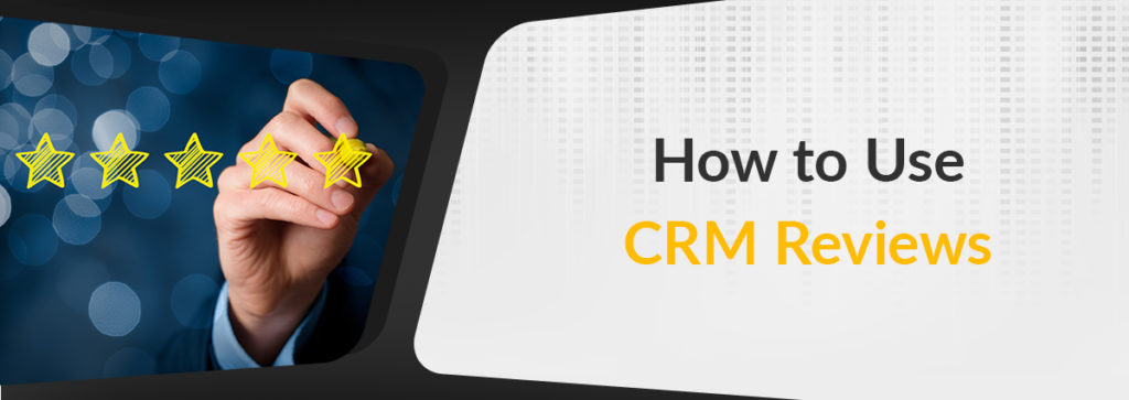 How To Use CRM Reviews
