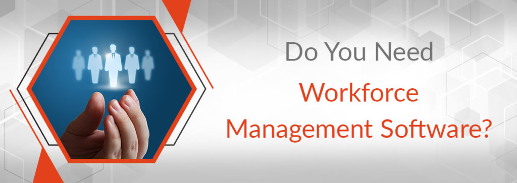 Do You Need Workforce Management Software?