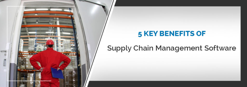 5 Core Benefits to Supply Chain Management Software