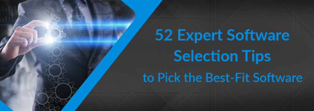 52 Expert Software Selection Tips to Pick the Best-Fit Software (and Impress Your Colleagues)