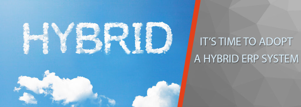 It's Time to Adopt a Hybrid ERP System