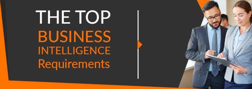 Top Business Intelligence Requirements You'll Want Know About
