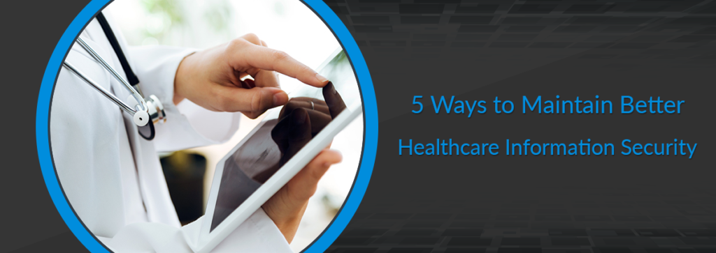 5 Ways to Maintain Better Healthcare Information Security