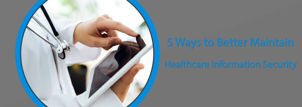 5 Ways to Better Maintain Healthcare Information Security