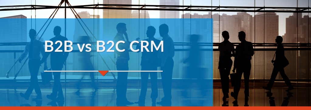 B2B vs B2C CRM: The Difference and Examples of Each