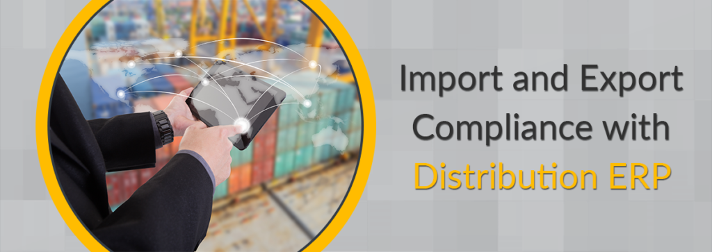 Import and Export Compliance with Distribution ERP