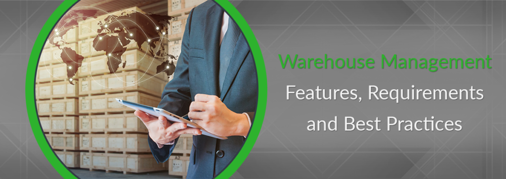 Warehouse Management Software Features, Requirements and Best Practices