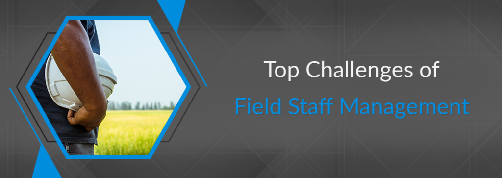 Top Challenges of Field Staff Management