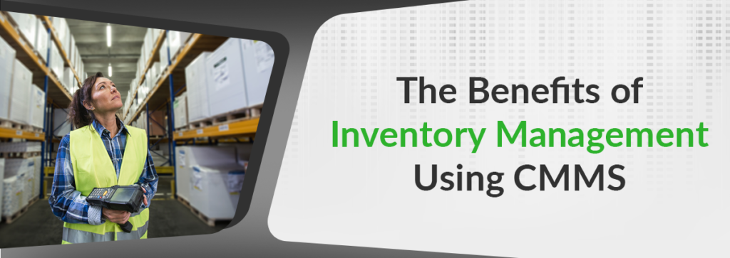 The Benefits of Inventory Management with CMMS Software