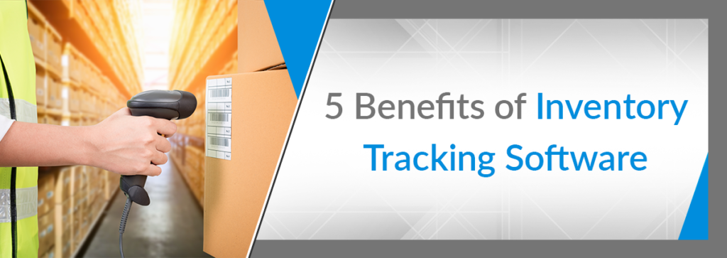 5 Benefits of Inventory Tracking Software