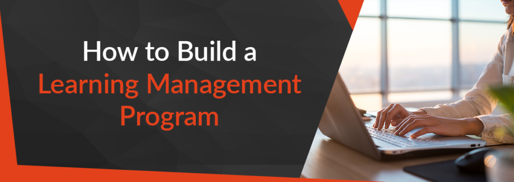How to Build a Learning Management Program