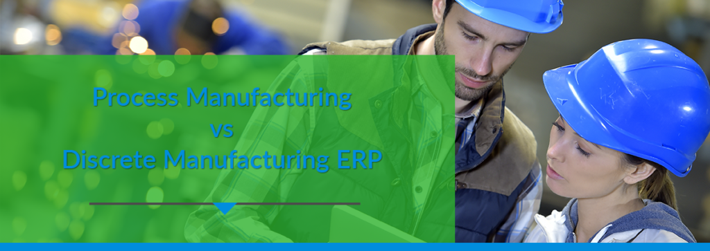 Process vs Discrete Manufacturing ERP: What You Need To Know
