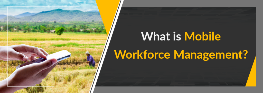 What is Mobile Workforce Management?