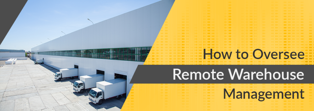How to Oversee Remote Warehouse Management