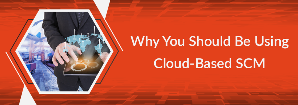 Why You Should Be Using Cloud-Based SCM