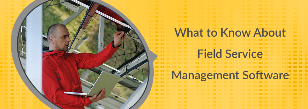 (Almost) Everything You Need to Know About Field Service Management Software