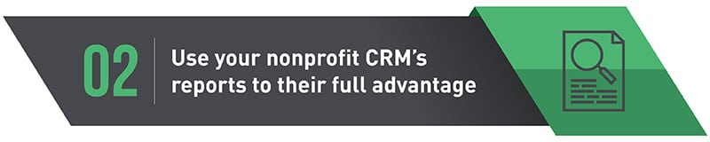 2. Use Your Nonprofit CRM's Reports to Their Full Advantage