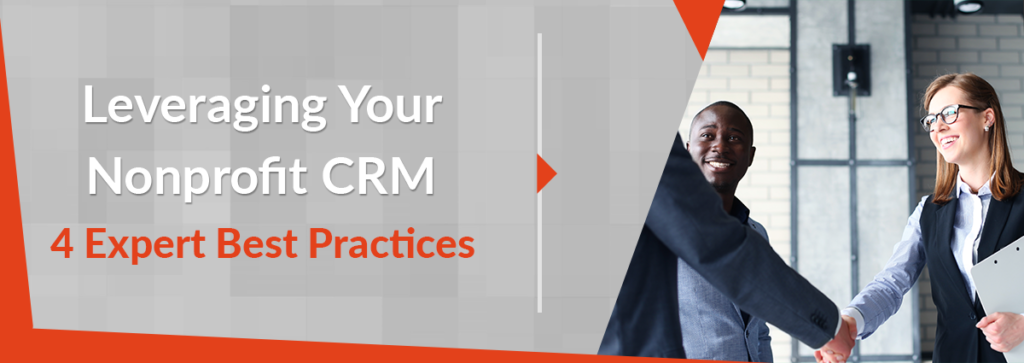 Leveraging Your Nonprofit CRM: 4 Expert Best Practices