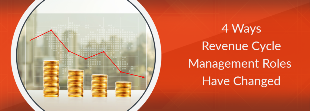4 Ways Revenue Cycle Management Roles Have Changed