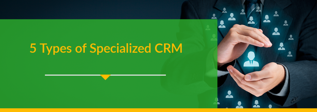 5 Types of Specialized CRM
