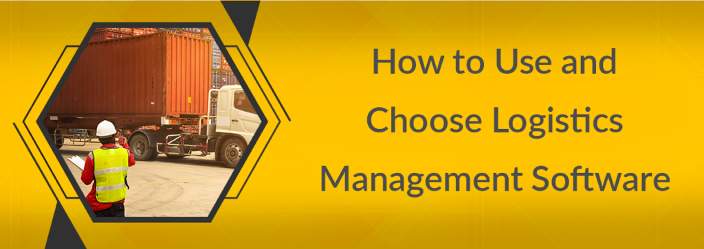 How to Use and Choose Logistics Management Software