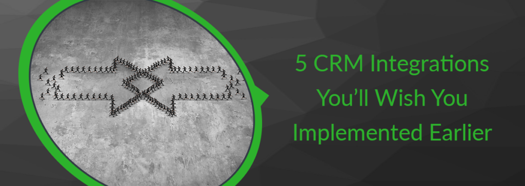 5 CRM Integrations You'll Wish You Implemented Earlier