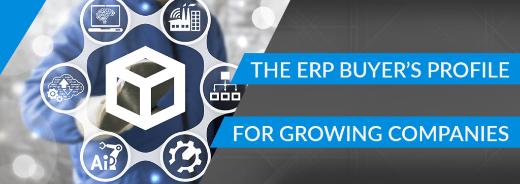 The ERP Buyer's Profile for Growing Companies