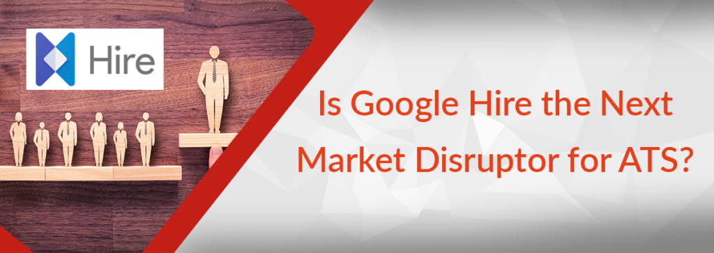 Is Google Hire the Next Market Disruptor for ATS?