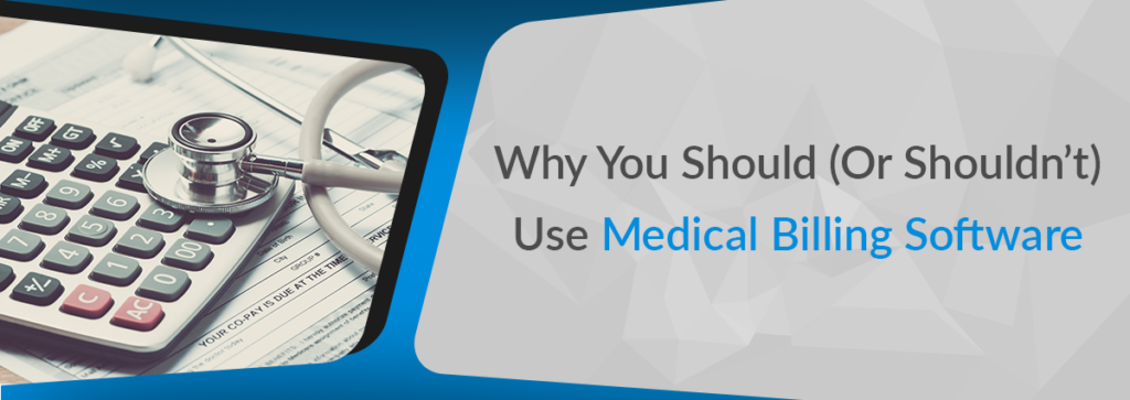 Why You Should (or Shouldn't) Use Medical Billing Software