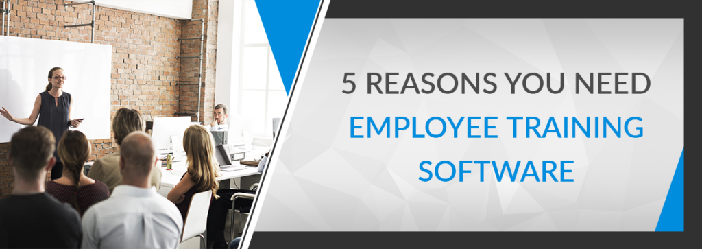 5 Reasons You Need Employee Training Software