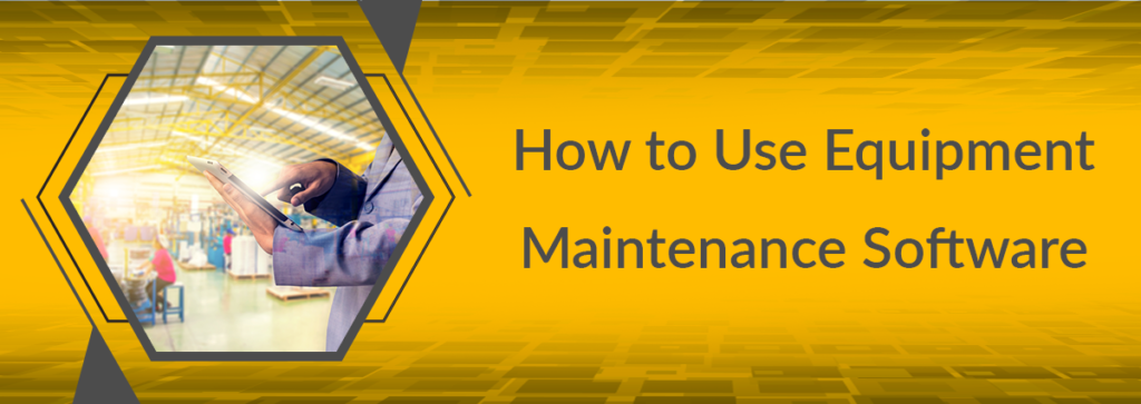 How to Use Equipment Maintenance Software