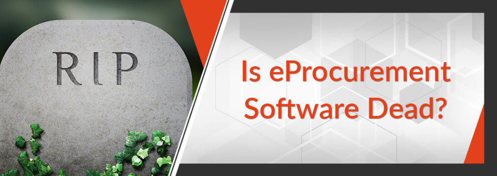 Is eProcurement Software Dead?