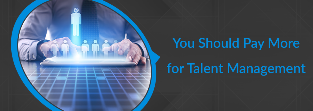 Why You Should Pay More for Your Talent Management System