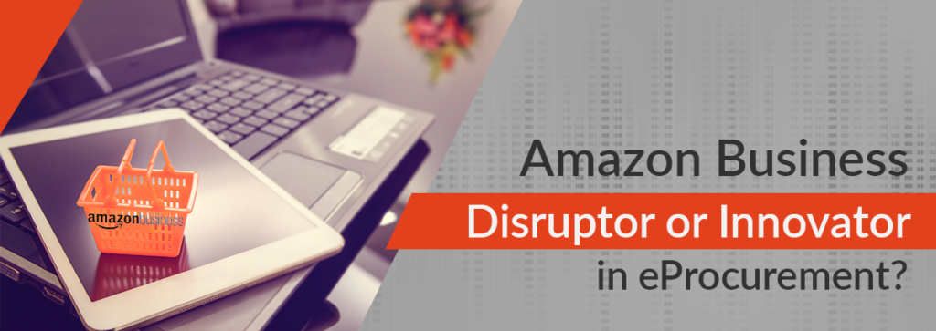 Amazon Business as Disruptor or Innovator in eProcurement?