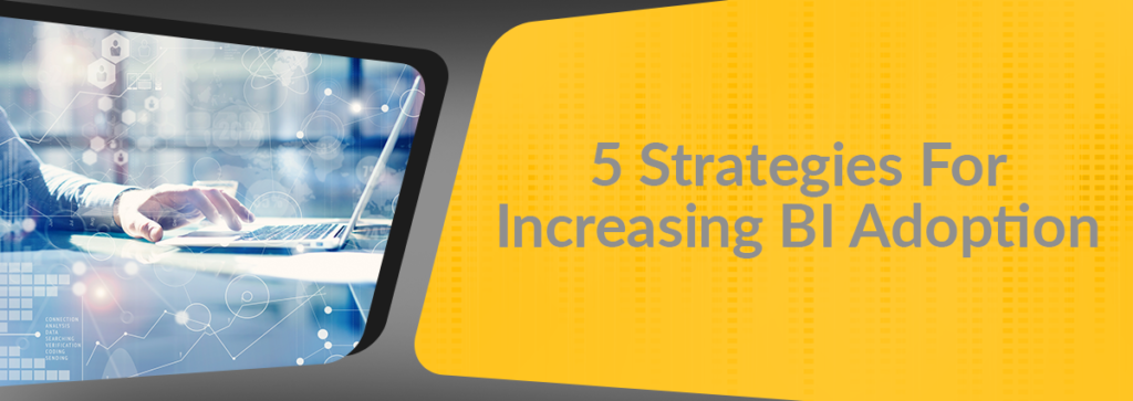 5 Strategies For Increasing BI Adoption