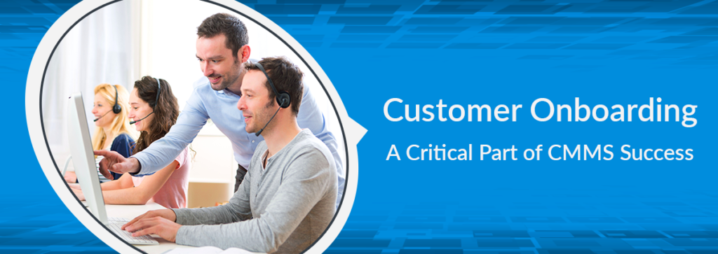 Customer Onboarding – A Critical Part of CMMS Success
