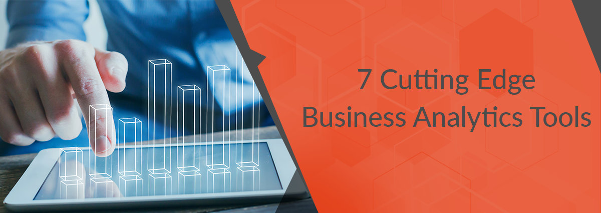 7 Cutting Edge Business Analytics Tools