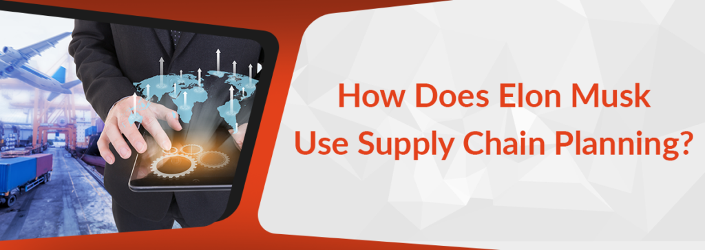 How Does Elon Musk Use Supply Chain Planning?