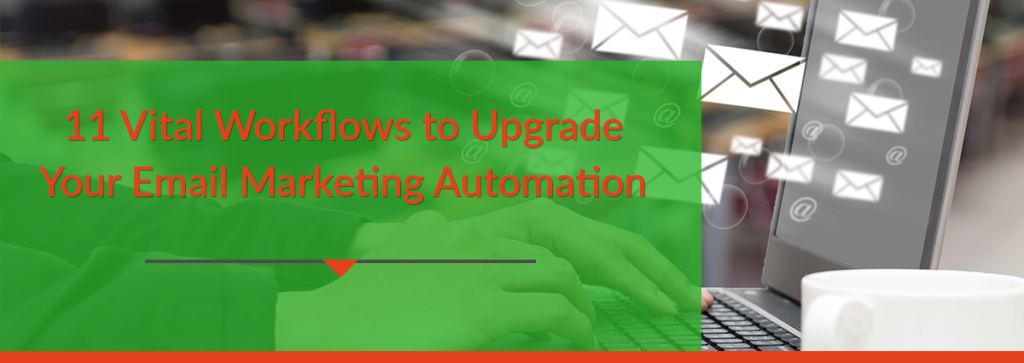11 Vital Workflows to Upgrade Your Email Marketing Automation Process
