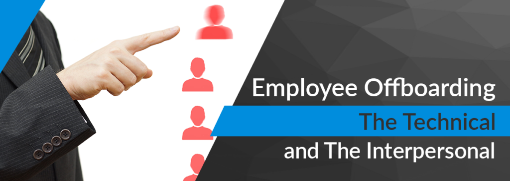 Employee Offboarding: The Technical and The Interpersonal