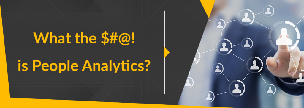 What the $#@! is People Analytics?