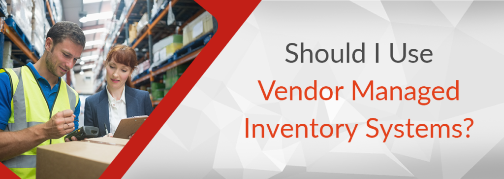 Should I Use Vendor Managed Inventory Systems?