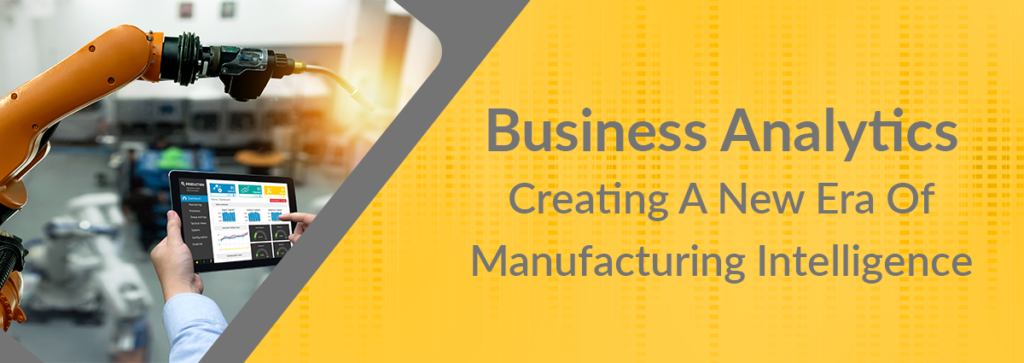 Manufacturing Business Intelligence is Creating a New Era in Business Analytics