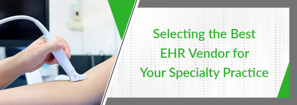 Selecting the Best EHR Vendor for Your Specialty Practice