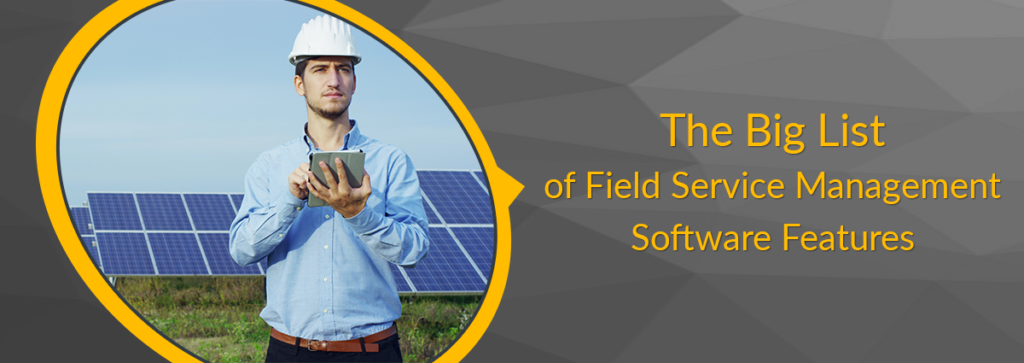 The Big List of Field Service Management Software Features